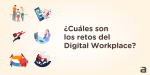 ¿Cuáles son los retos del Digital Workplace?