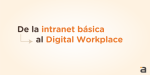 De la intranet básica al Digital Workplace